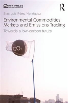 Environmental Commodities Markets and Emissions Trading: Towards a Low Carbon Future