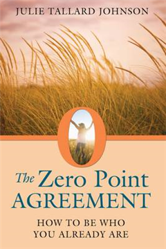 Zero Point Agreement: How to be Who You Already are