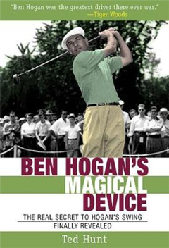 Ben Hogan\'s Magical Device: The Real Secret to Hogan\'s Swing Finally Revealed