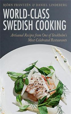 World-Class Swedish Cooking: Artisanal Recipes from One of Stockholm\'s Most Celebrated Restaurants