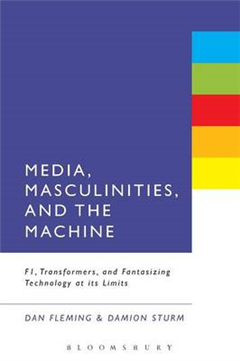 Media, Masculinities, and the Machine: F1, Transformers, and Fantasizing Technology at Its Limits
