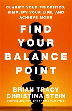 Find Your Balance Point: Clarify Your Priorities, Simplify Y