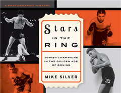 Stars in the Ring: Jewish Champions in the Golden Age of Box