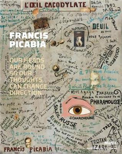 Francis Picabia: Our Heads Are Round so Our Thoughts Can Cha
