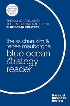 W. Chan Kim and Renee Mauborgne Blue Ocean Strategy Reader
