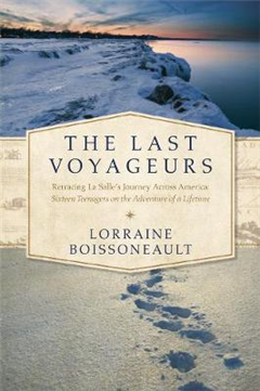 The Last Voyageurs - Retracing La Salle`s Journey Across America: Sixteen Teenagers on the Adventure of a Lifetime