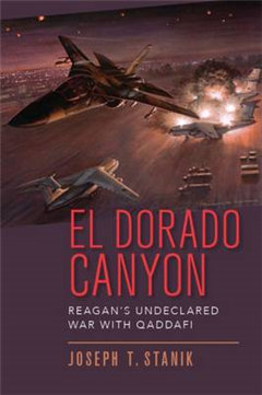 El Dorado Canyon: Reagan\'s Undeclared War with Qaddafi