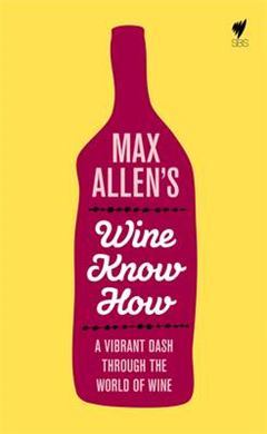 Max Allen\'s Wine Know How: A Vibrant Dash Through the World of Wine