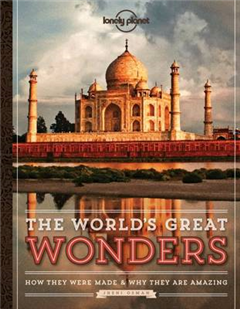 The World\'s Great Wonders: How They Were Made & Why They Are Amazing