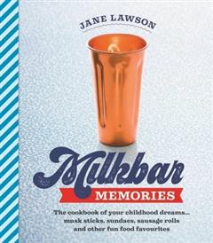 Milkbar Memories: The Cookbook of Your Childhood Dreams...Musk Sticks, Milkshakes and Other Fun Favourites