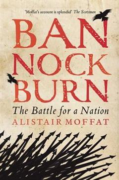 Bannockburn: The Battle for a Nation