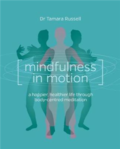 Mindfulness in Motion: A new approach to a happier, healthier life