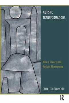Autistic Transformations: Bion\'s Theory and Autistic Phenomena