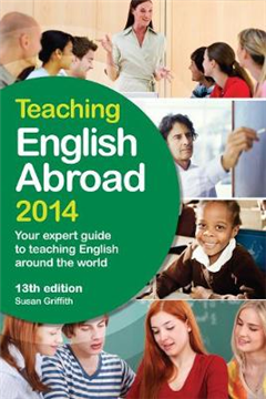 Teaching English Abroad 2014: Your expert guide to teaching English around the world