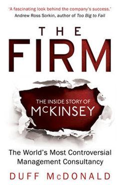 The Firm: The Inside Story of McKinsey, The World\'s Most Controversial Management Consultancy