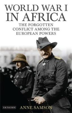 World War I in Africa: The Forgotten Conflict Among the European Powers