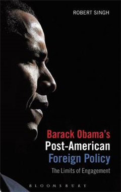 Barack Obama\'s Post-American Foreign Policy: The Limits of Engagement