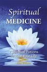 Spiritual Medicine: 7 Spiritual Potions to Heal Your Life