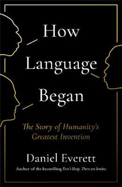 How Language Began: The Story of Humanity\'s Greatest Invention
