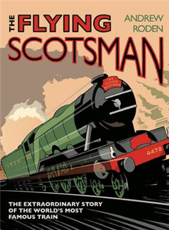 Flying Scotsman: The Extraordinary Story of the World\'s Most Famous Train