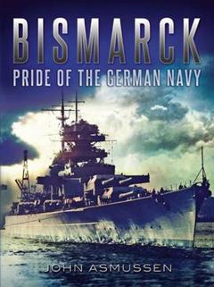Bismarck: Pride of the German Navy