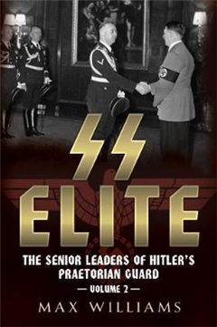 SS Elite - The Senior Leaders of Hitler's Praetorian Guard