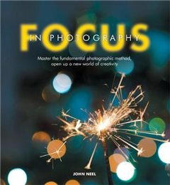 Focus in Photography: Understand the Fundamentals, Explore the Creative, Take Beautiful Photos