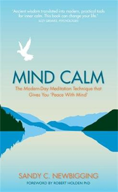 Mind Calm: The Modern-Day Meditation Technique that Gives You \'Peace with Mind\'