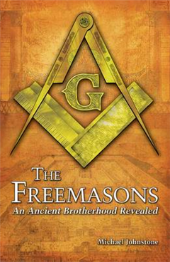 The Freemasons: An Ancient Brotherhood Revealed