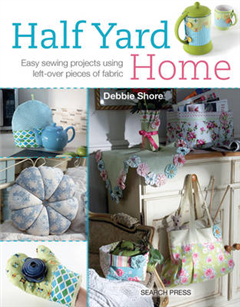 Half Yard (TM) Home: Easy Sewing Projects Using Left-Over Pieces of Fabric