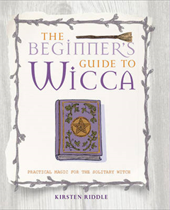 The Beginner\'s Guide to Wicca: Practical Magic for the Solitary Witch