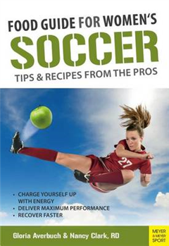 Food Guide for Women\'s Soccer: Tips & Recipes from the Pros