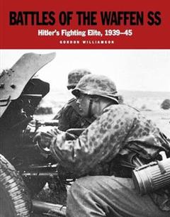 Battles of the Waffen SS: Hitler\'s Fighting Elite, 1939-45