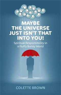 Maybe the Universe Just Isn\'t That into You!: Spiritual Responsibility in a Fluffy Bunny World