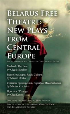 Belarus Free Theatre: New Plays from Central Europe: The VII International Contest of Contemporary Drama