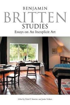 Benjamin Britten Studies: Essays on An Inexplicit Art