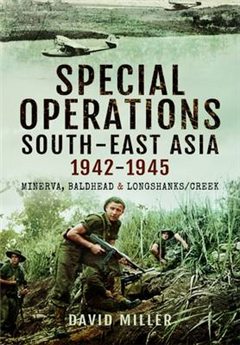 Special Operations in South-East Asia 1942-1945: Minerva, Baldhead and Longshanks/Creek