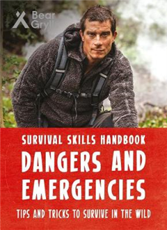 Bear Grylls Survival Skills Handbook: Dangers and Emergencie