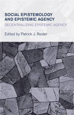 Social Epistemology and Epistemic Agency: Decentralizing Epistemic Agency