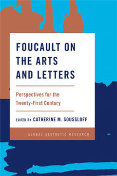 Foucault on the Arts and Letters: Perspectives for the 21st Century