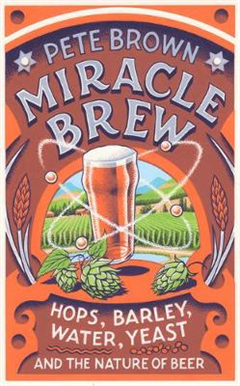 Miracle Brew: Hops, Barley, Water, Yeast and the Nature of B