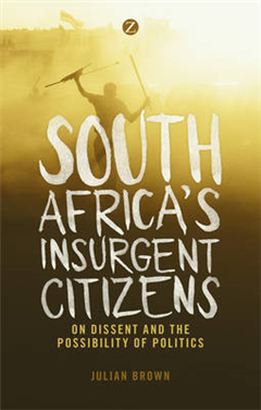 South Africa\'s Insurgent Citizens: On Dissent and the Possibility of Politics