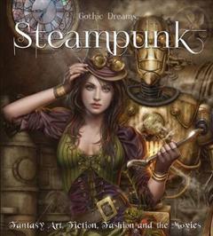 Steampunk: Fantasy Art, Fashion, Fiction & The Movies