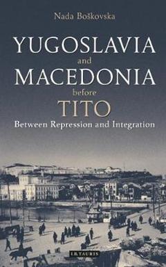 Yugoslavia and Macedonia Before Tito: Between Repression and Integration