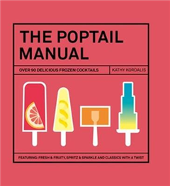 The Poptail Manual: Over 90 delicous frozen cocktails