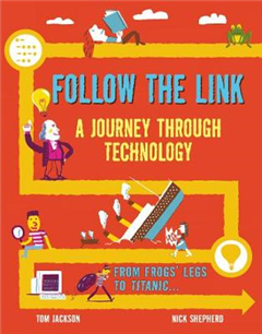 Follow the Link: A Journey Through Technology: From Frogs\' Legs to the Titanic