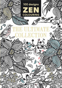Zen Colouring - The Ultimate Collection