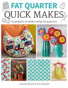 Fat Quarter: Quick Makes