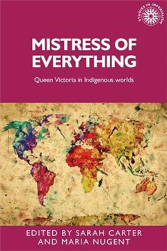 Mistress of Everything: Queen Victoria in Indigenous Worlds
