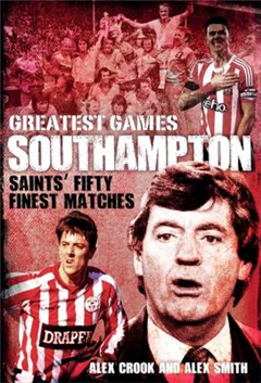 Southampton Greatest Games: Saints\' Fifty Finest Matches